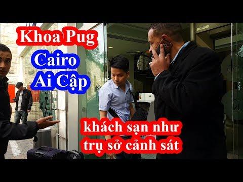 Khoa Pug bị cảnh sát Cairo Ai Cập đuổi vì quay lung tung ở khách sạn - Thời lượng: 30 phút.