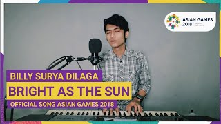 Bright As The Sun - Billy Surya Dilaga (Cover) - Official Song Asian Games 2018