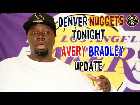LAKERS v.s. NUGGETS TONIGHT | AVERY BRADLEY UPDATE