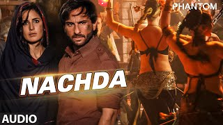 Presenting Nachda Full AUDIO Song in the voice of Shahid Mallya from the bollywood movie Phantom starring Saif Ali Khan ...