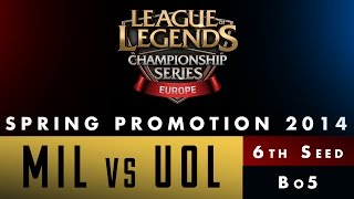 LCS EU Spring Promotion 2014 - 6th Seed - MIL vs UOL - game 1
