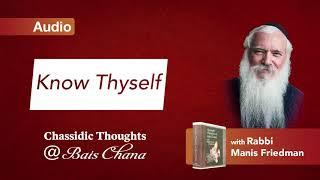 Know Thyself - Rabbi Manis Friedman