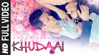 Khudaai (Video Song) Shrey Singhal & Evelyn Sharma