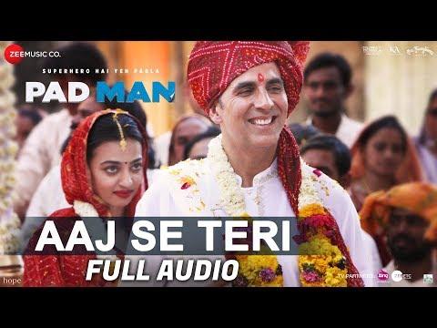 Aaj Se Teri - Full Audio | Padman | Akshay Kumar &