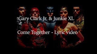 Come together - Gary Clark Jr. & Junkie XL (Justice League) (Lyrics Video)