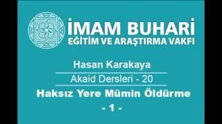 Hasan KARAKAYA Hocaefendi-Akaid Dersleri 20: Haksız Yere Bir Müslümanı Öldürenin Hükmü-I