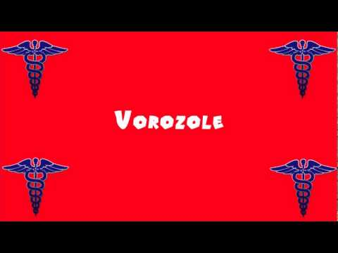 Pronounce Medical Words ― Vorozole
