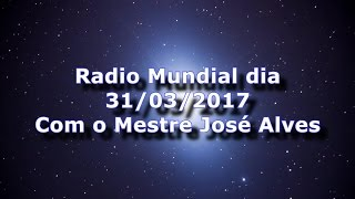 Radio Mundial 31/03/2017 Mestre José Alves