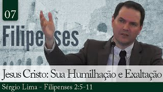 07. Jesus Cristo: Sua Humilhação e Exaltação - Sérgio Lima