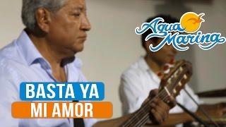 Agua Marina - Basta ya mi Amor (En Vivo)