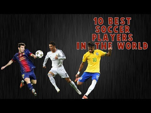 Top 10 Best Soccer Players -  2018 (HD)
