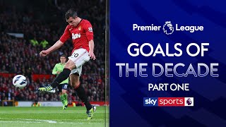 The BEST Premier League Goals of the Decade! | Part One