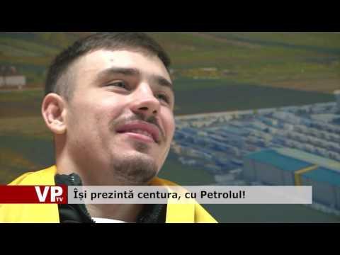 Își prezintă centura, cu Petrolul!