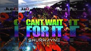 Shurwayne Winchester - Can't Wait For It