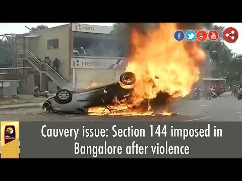 Cauvery-issue-Section-144-imposed-in-Bangalore-after-violence