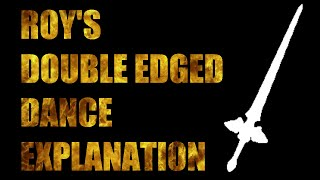 Roy's Double Edged Dance Explanation