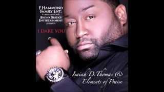 Isaiah D. Thomas & Elements of Praise-I Dare You - YouTube