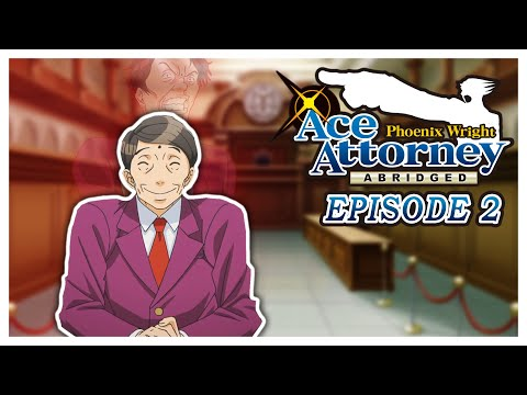 Ace Attorney Abridged: Episode 2 - The First and a Half Turnabout?