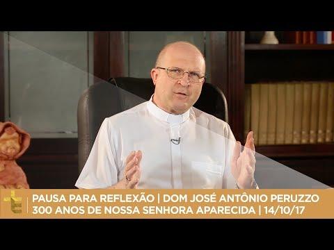 Reflexão - PAUSA PARA REFLEXÃO   DOM JOSÉ ANTÔNIO PERUZZO  300 ANOS DE NOSSA SENHORA APARECIDA  14/10/17