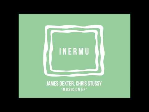 James Dexter, Chris Stussy - Music On [Inermu]