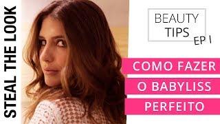 Como Fazer o Babyliss Perfeito | Steal The Look - Dicas De Beleza