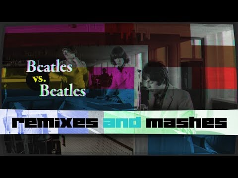 Beatles vs. Beatles (remixes and mashes)