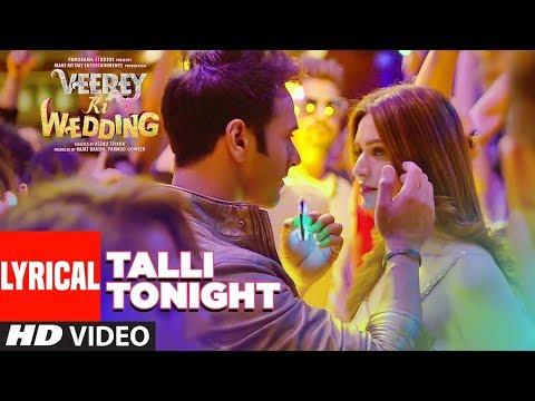 Talli Tonight Lyrical Video | VEEREY KI WEDDING