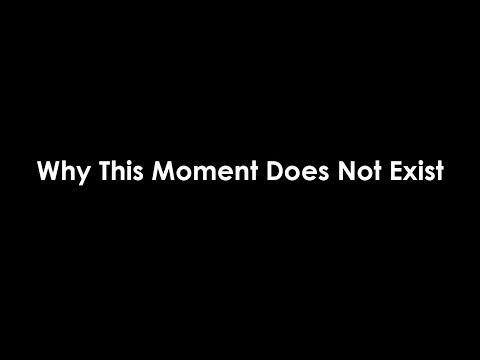Why This Moment Does Not Exist - The Secret To Living In The Moment