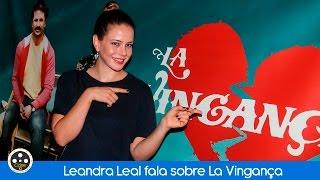 Leandra Leal fala sobre La Vingança