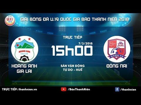 [TRỰC TIẾP] HAGL vs ĐỒNG NAI || VCK U.19 QG Báo Thanh Niên 2018