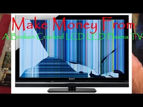 Make Money From Your Broken Cracked LCD LED PLASMA TV