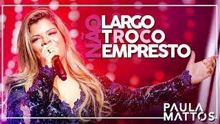 image of Não Largo, Não Troco, Não Empresto (VÍDEO OFICIAL) -  PAULA MATTOS