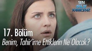 Video Asıl senin benim Tahir'ime ettiklerin ne olacak? - Sen Anlat Karadeniz 17. Bölüm MP3, 3GP, MP4, WEBM, AVI, FLV Agustus 2018