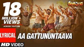 Video Aa Gattununtaava Lyrical Video Song || Rangasthalam Songs || Ram Charan, Samantha, Devi Sri Prasad MP3, 3GP, MP4, WEBM, AVI, FLV April 2018
