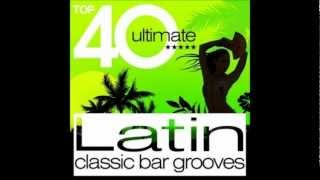 Album: Top 40 Ultimate Latin Classic Bar Grooves.