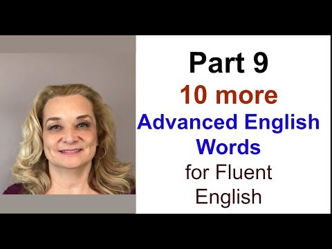 Part 9 - Ten More Advanced English Words For Fluent English