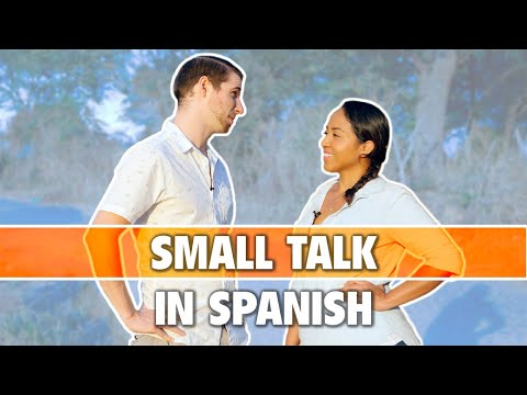 How To Make Small Talk In Spanish (Learn And Practice Everyday Spanish Conversation)