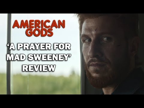 American Gods Season 1 Episode 7 Review - 'A PRAYER FOR MAD SWEENEY'