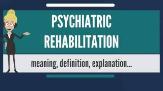 What is PSYCHIATRIC REHABILITATION? What does PSYCHIATRIC REHABILITATION mean?