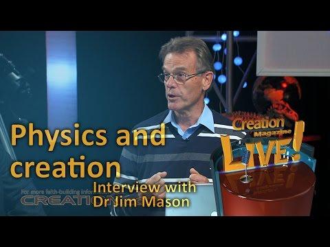 Physics and creation — an interview with physicist Dr Jim Mason (Creation Magazine LIVE! 3-22)