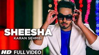 Sheesha Punjabi Song Karan Sehmbi Latest Video | Shortlisted