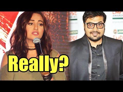 Sonakshi Sinha Wants Director Anurag Kashyap To St