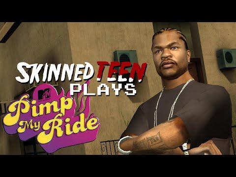SKINNEDTEEN PLAYS: Pimp My Ride