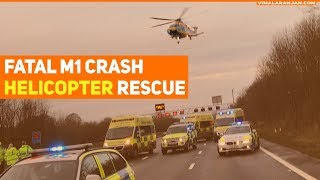 Fatal M1 crash - Helicopter rescue on M1 16 April