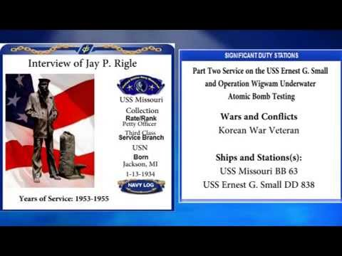 USNM Interview of Jay Rigle Part Two Service on the USS Ernest G  Small and Operation Wigwam