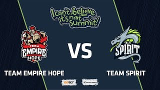 Team Empire Hope vs Team Spirit, Game 1, Group Stage, I Can't Believe It's Not Summit