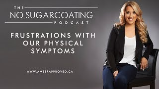 Frustrations With Our Physical Symptoms