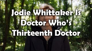 Jodie Whittaker has been announced as the first woman to take the starring role in Doctor Who as the 13th Doctor.
