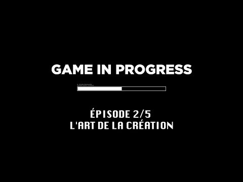 Game In Progress : Épisode 2 - L'Art de la Création de