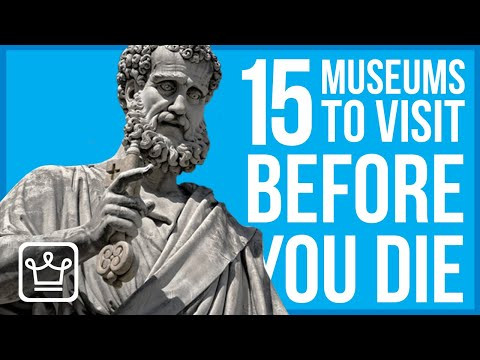 Top 15 Museums to Visit Before You Die